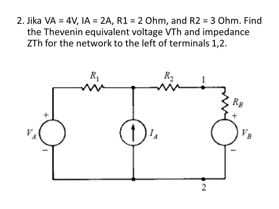 2. Jika VA = 4V, IA = 2A, R1 = 2 Ohm, and R2 = 3 Ohm