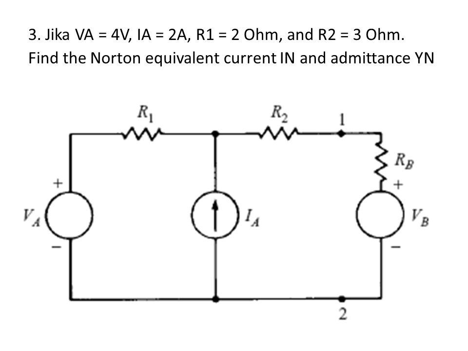 3. Jika VA = 4V, IA = 2A, R1 = 2 Ohm, and R2 = 3 Ohm
