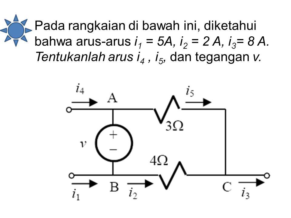 Pada rangkaian di bawah ini, diketahui bahwa arus-arus i1 = 5A, i2 = 2 A, i3= 8 A.