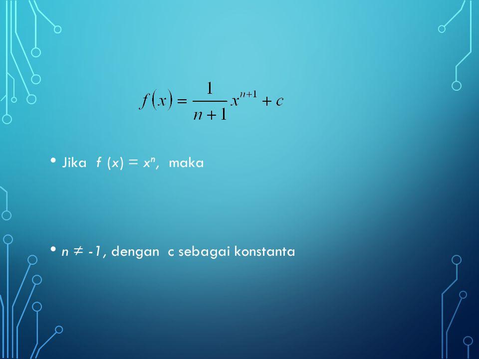 Jika f (x) = xn, maka n ≠ -1, dengan c sebagai konstanta