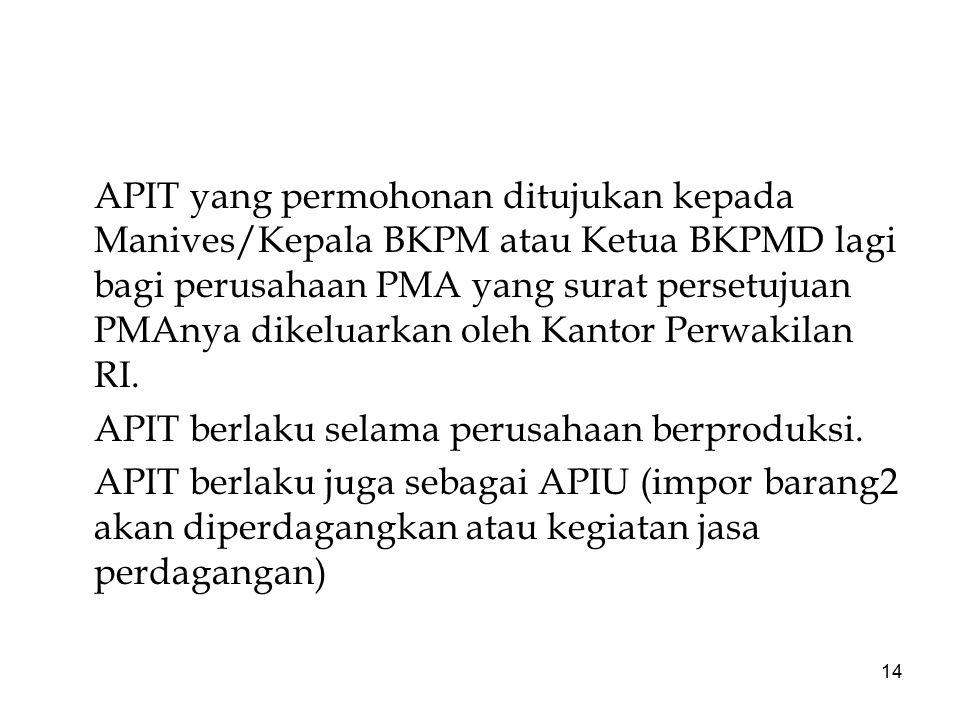 APIT yang permohonan ditujukan kepada Manives/Kepala BKPM atau Ketua BKPMD lagi bagi perusahaan PMA yang surat persetujuan PMAnya dikeluarkan oleh Kantor Perwakilan RI.