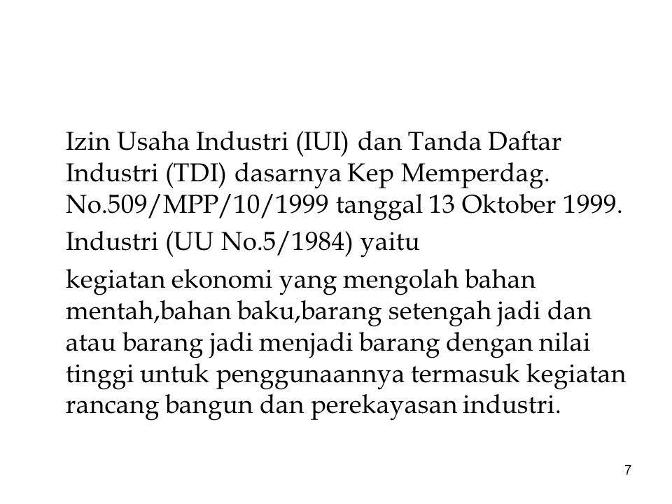Izin Usaha Industri (IUI) dan Tanda Daftar Industri (TDI) dasarnya Kep Memperdag. No.509/MPP/10/1999 tanggal 13 Oktober 1999.