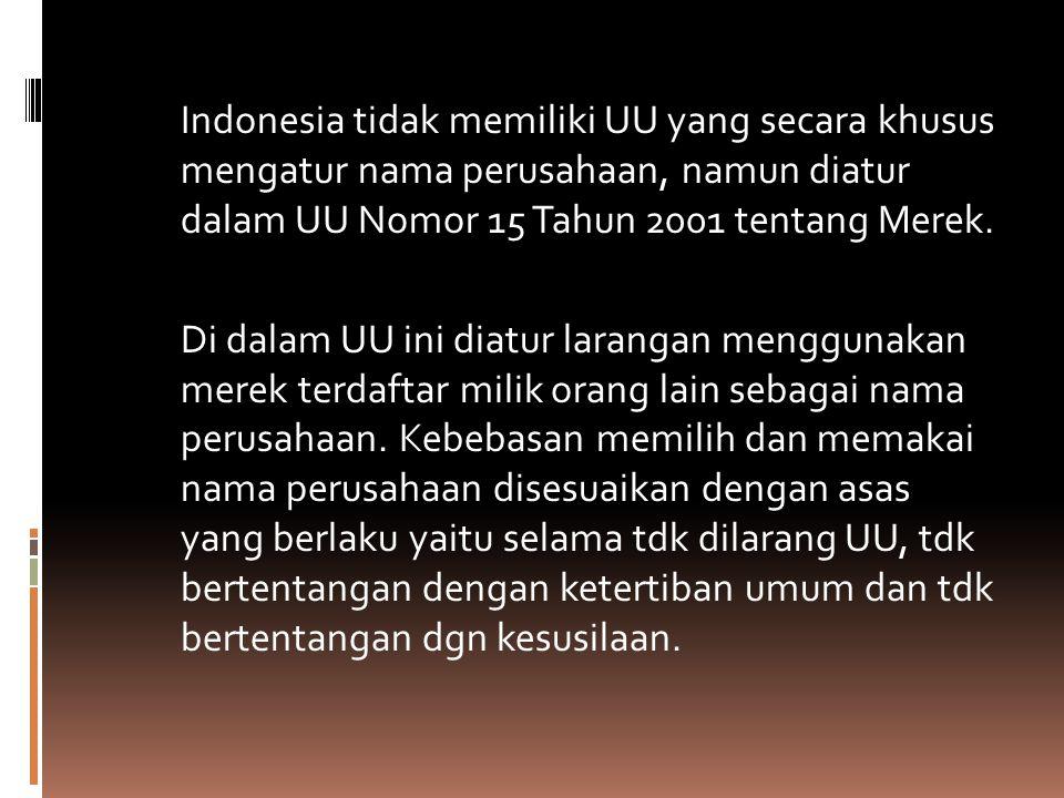 Indonesia tidak memiliki UU yang secara khusus mengatur nama perusahaan, namun diatur dalam UU Nomor 15 Tahun 2001 tentang Merek.