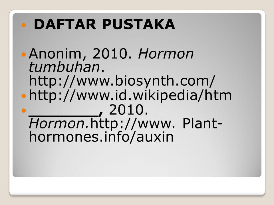 DAFTAR PUSTAKA Anonim, 2010. Hormon tumbuhan. http://www.biosynth.com/ http://www.id.wikipedia/htm.