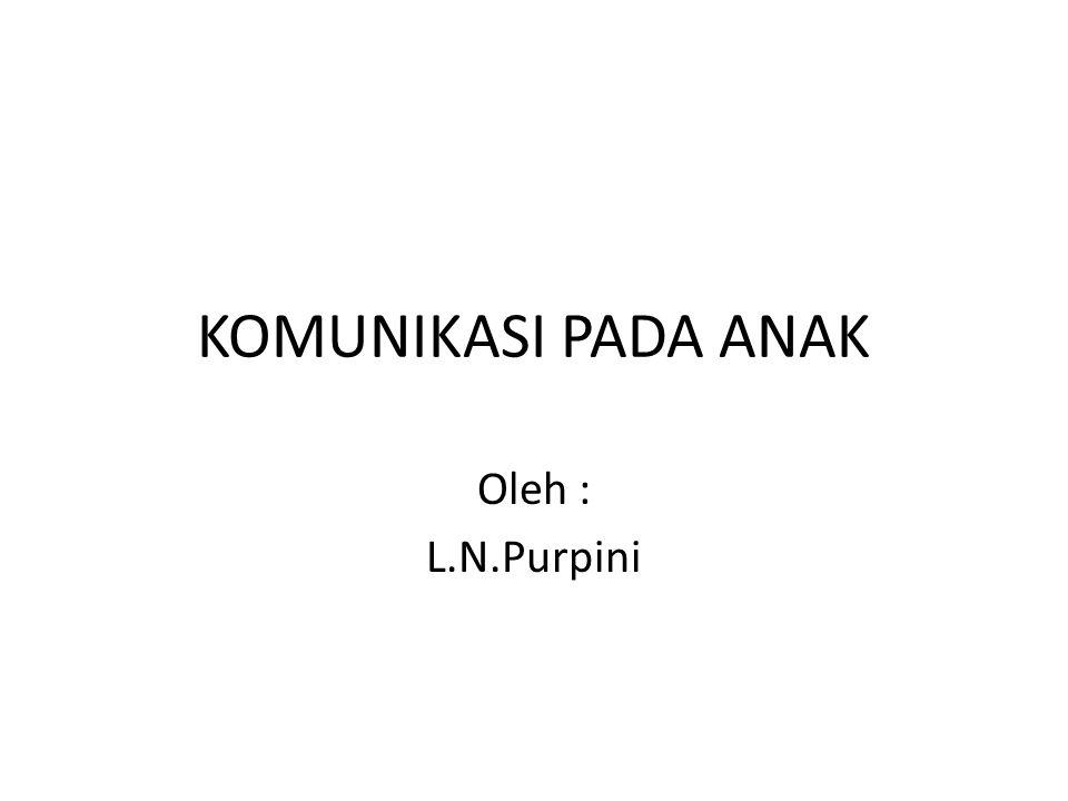 KOMUNIKASI PADA ANAK Oleh : L.N.Purpini