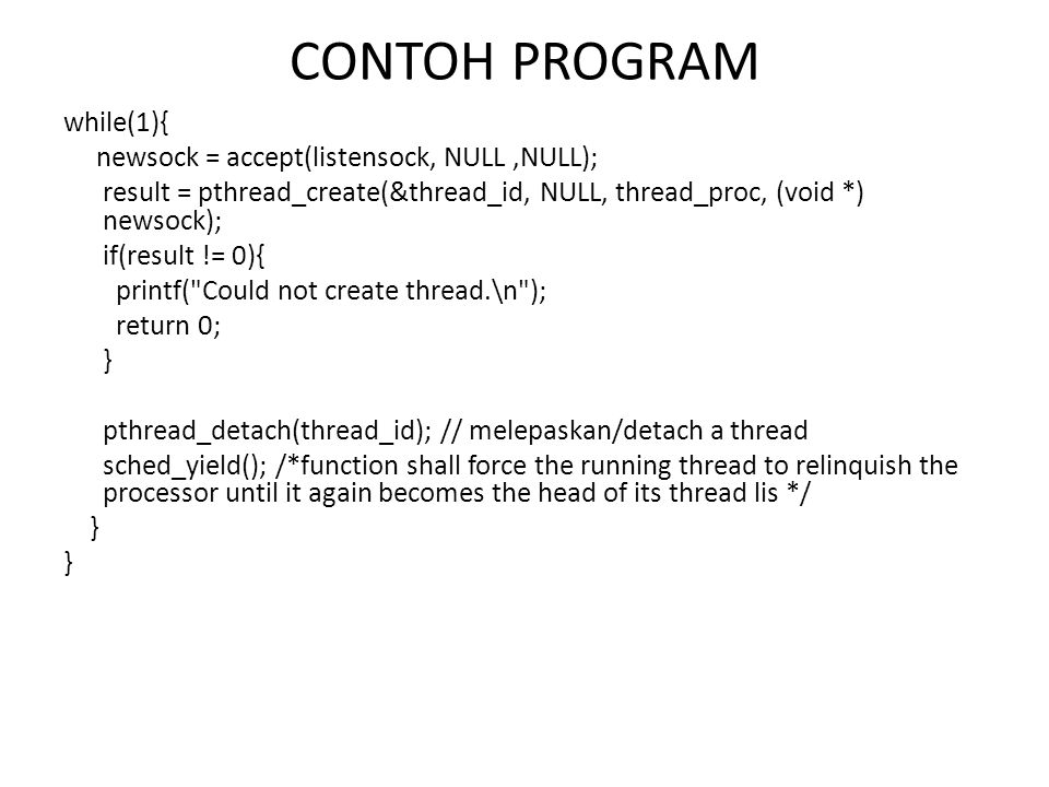 CONTOH PROGRAM while(1){ newsock = accept(listensock, NULL ,NULL);