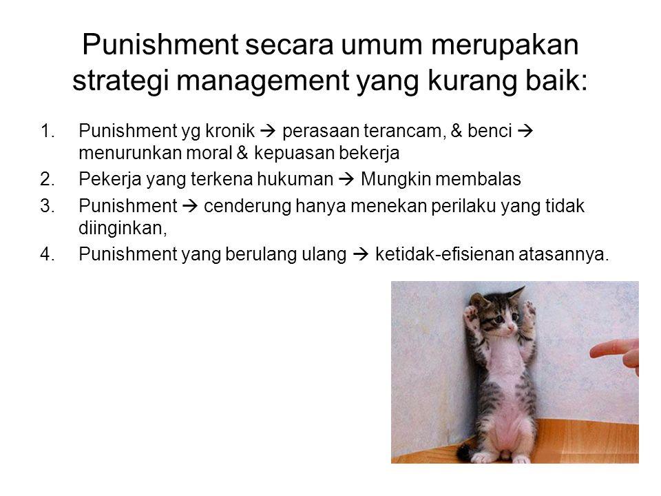 Punishment secara umum merupakan strategi management yang kurang baik: