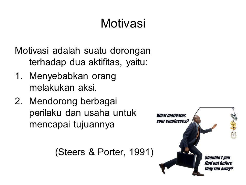 Motivasi Motivasi adalah suatu dorongan terhadap dua aktifitas, yaitu: