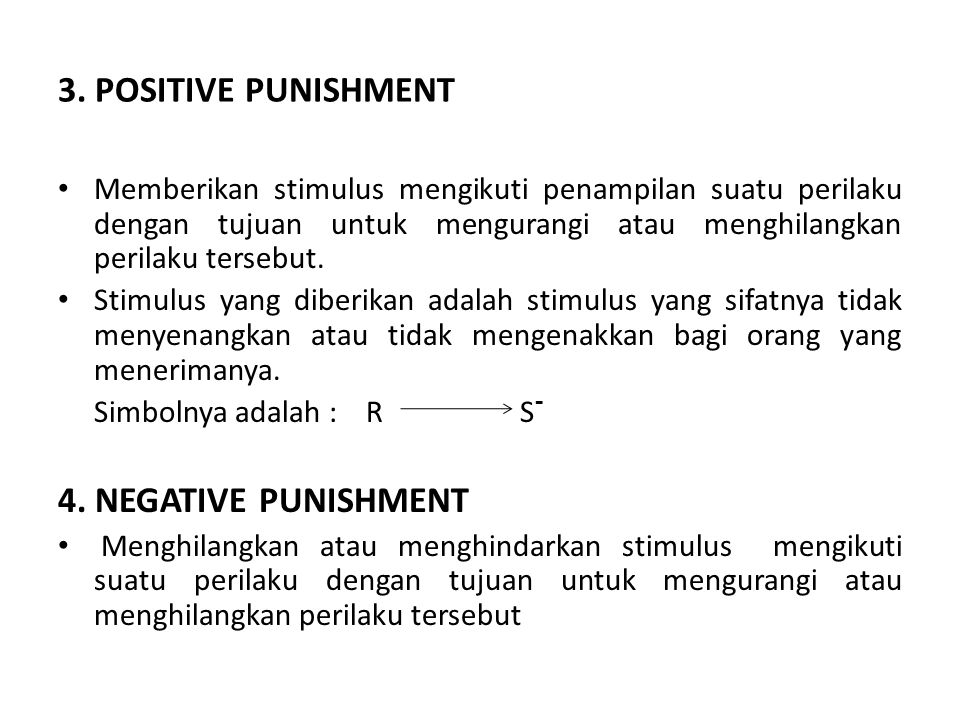 3. POSITIVE PUNISHMENT 4. NEGATIVE PUNISHMENT