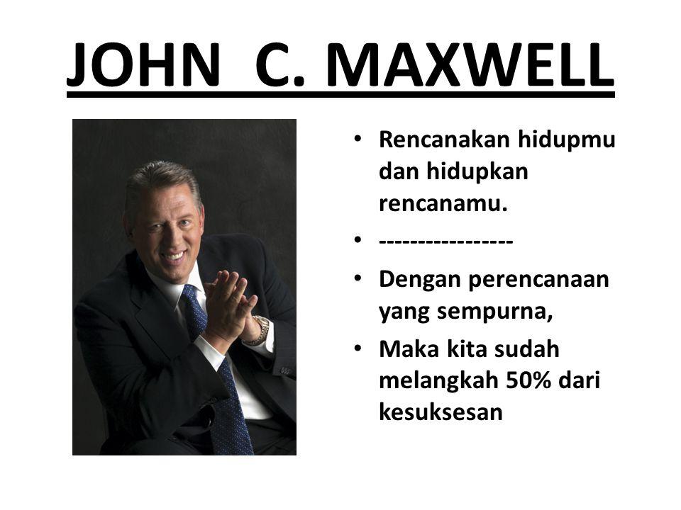 JOHN C. MAXWELL Rencanakan hidupmu dan hidupkan rencanamu.