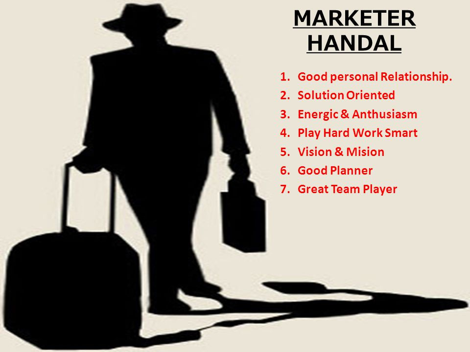 MARKETER HANDAL Good personal Relationship. Solution Oriented