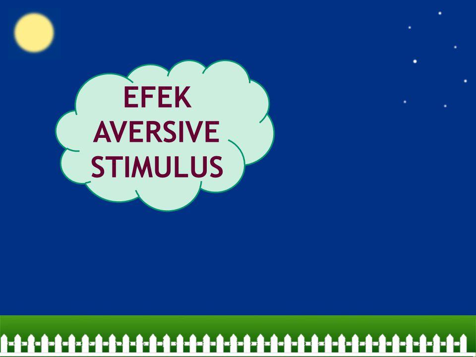 EFEK AVERSIVE STIMULUS