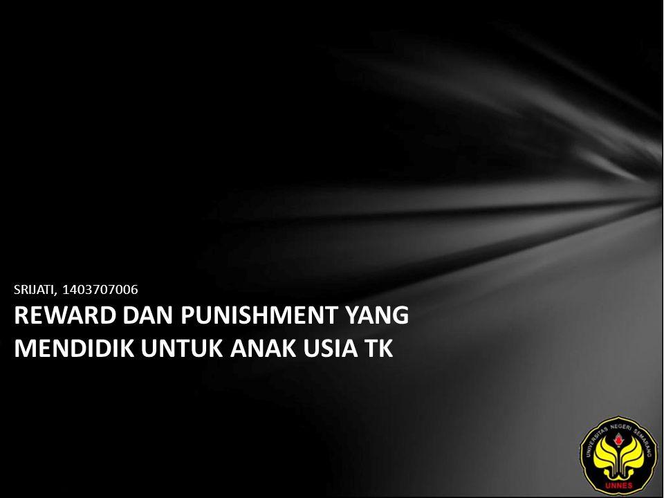 SRIJATI, 1403707006 REWARD DAN PUNISHMENT YANG MENDIDIK UNTUK ANAK USIA TK