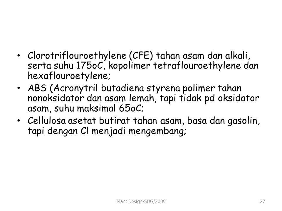 Clorotriflouroethylene (CFE) tahan asam dan alkali, serta suhu 175oC, kopolimer tetraflouroethylene dan hexaflouroetylene;