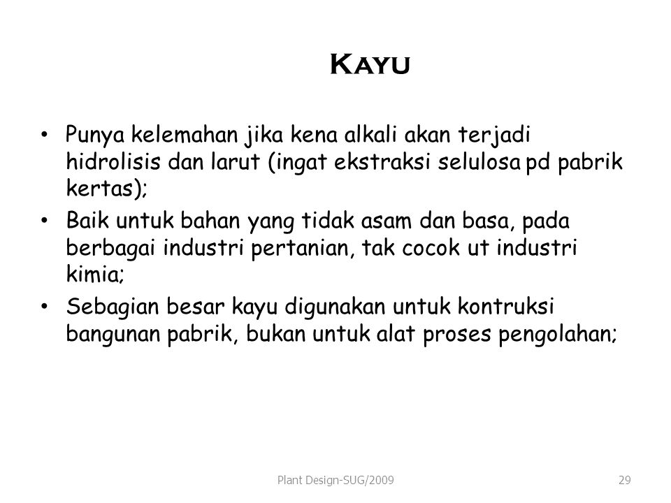 Kayu Punya kelemahan jika kena alkali akan terjadi hidrolisis dan larut (ingat ekstraksi selulosa pd pabrik kertas);