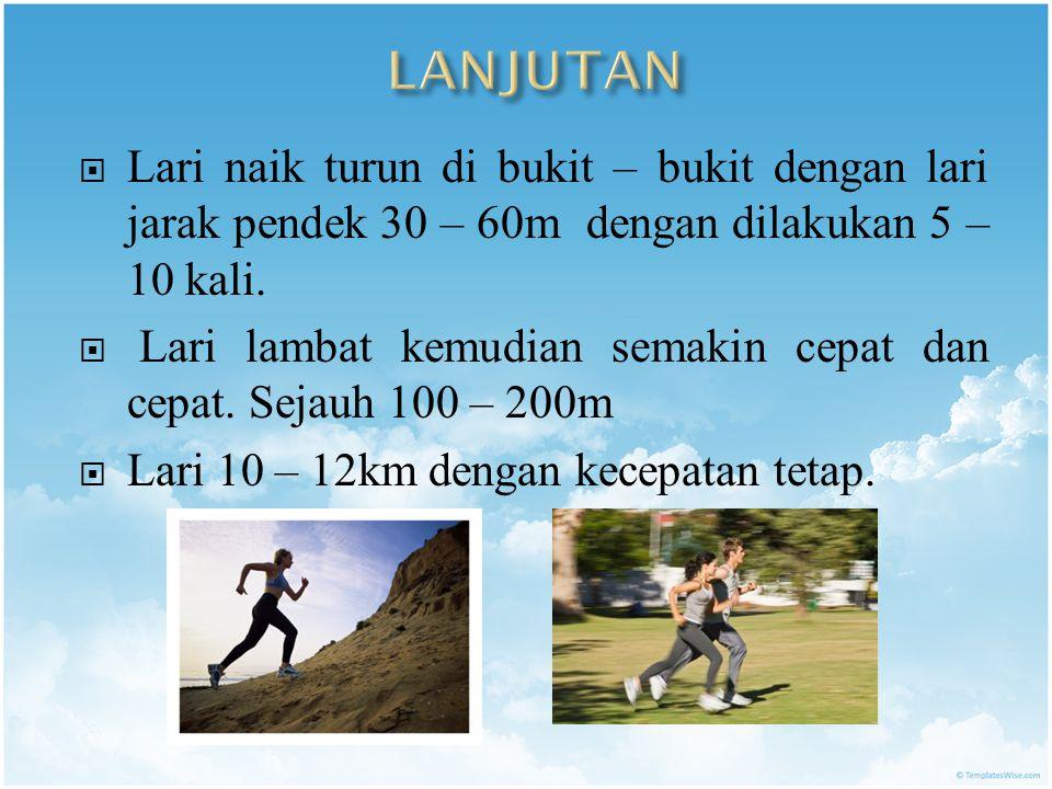 LANJUTAN Lari naik turun di bukit – bukit dengan lari jarak pendek 30 – 60m dengan dilakukan 5 – 10 kali.