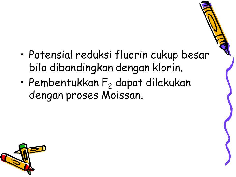 Potensial reduksi fluorin cukup besar bila dibandingkan dengan klorin.