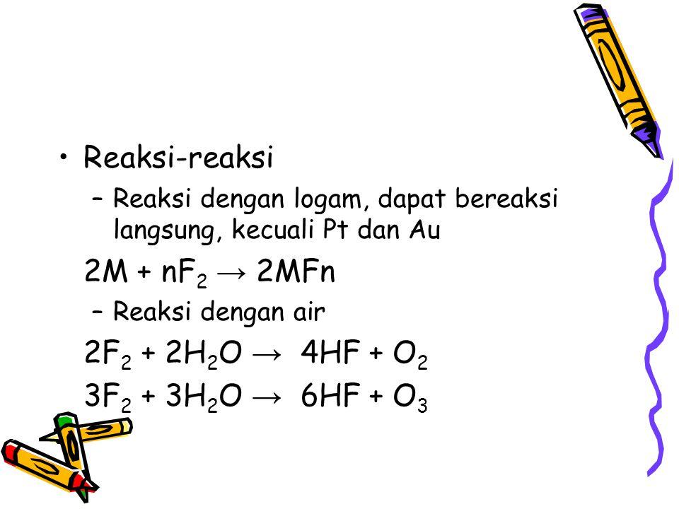 Reaksi-reaksi 2M + nF2 → 2MFn 2F2 + 2H2O → 4HF + O2