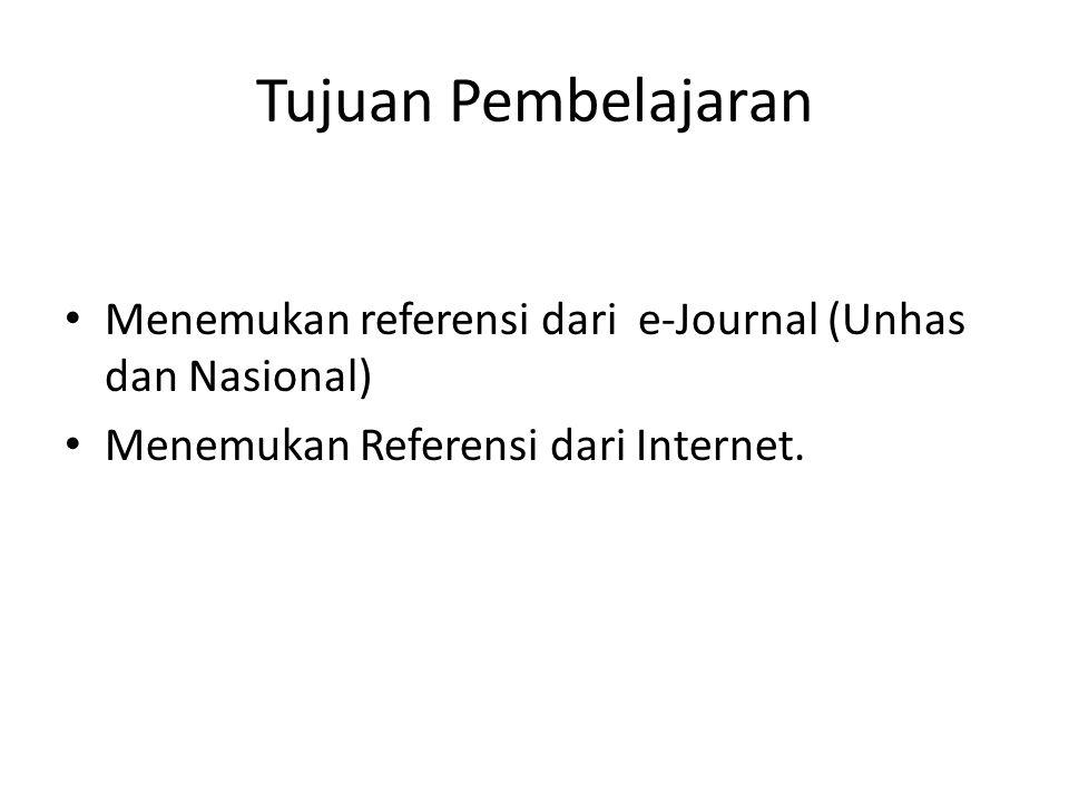 Tujuan Pembelajaran Menemukan referensi dari e-Journal (Unhas dan Nasional) Menemukan Referensi dari Internet.