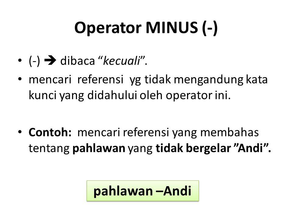 Operator MINUS (-) pahlawan –Andi (-)  dibaca kecuali .