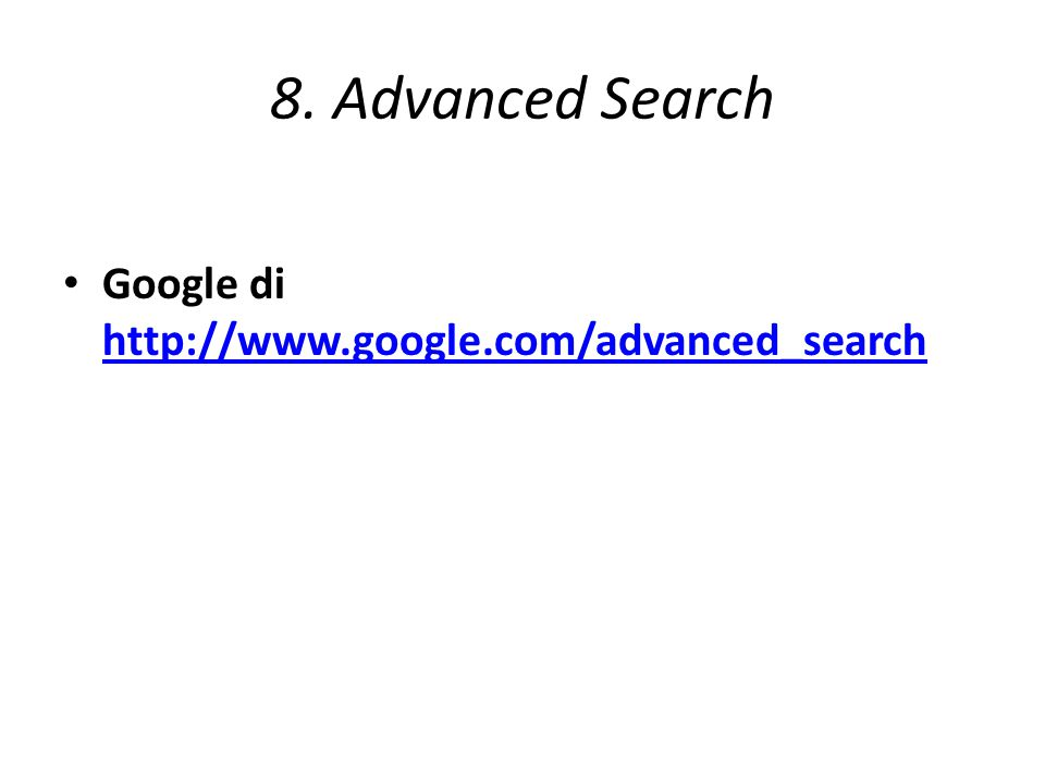 8. Advanced Search Google di http://www.google.com/advanced_search