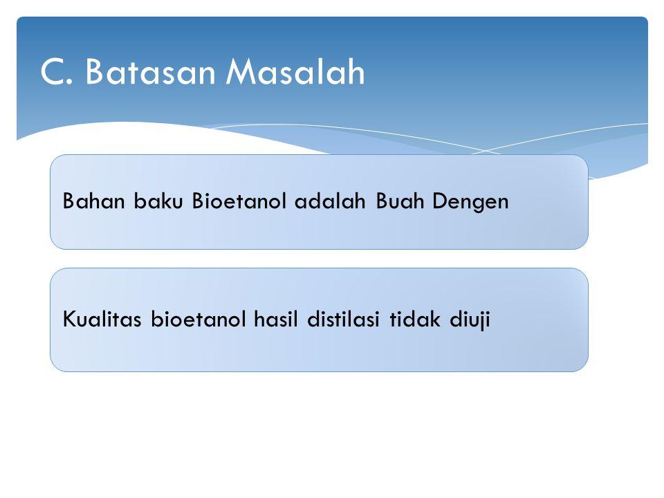 C. Batasan Masalah Bahan baku Bioetanol adalah Buah Dengen