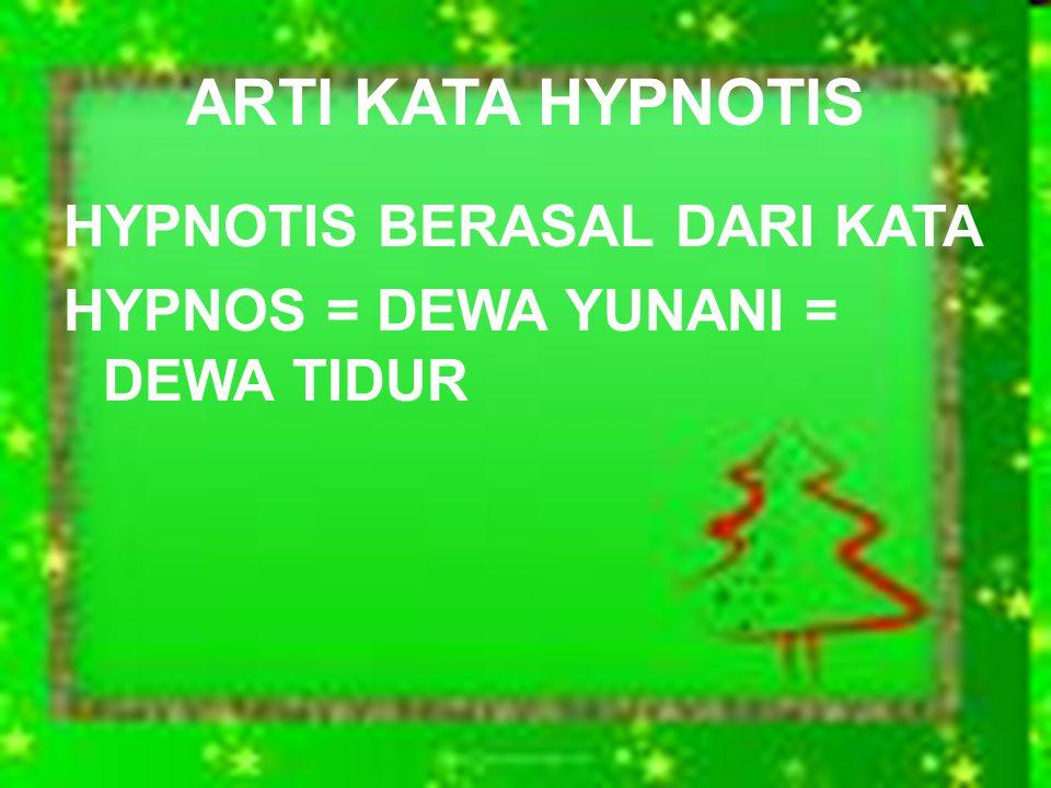 ARTI KATA HYPNOTIS HYPNOTIS BERASAL DARI KATA