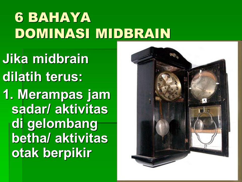 6 BAHAYA DOMINASI MIDBRAIN