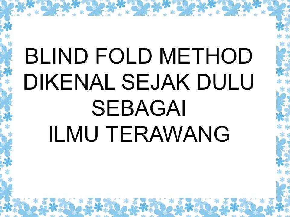 BLIND FOLD METHOD DIKENAL SEJAK DULU SEBAGAI ILMU TERAWANG