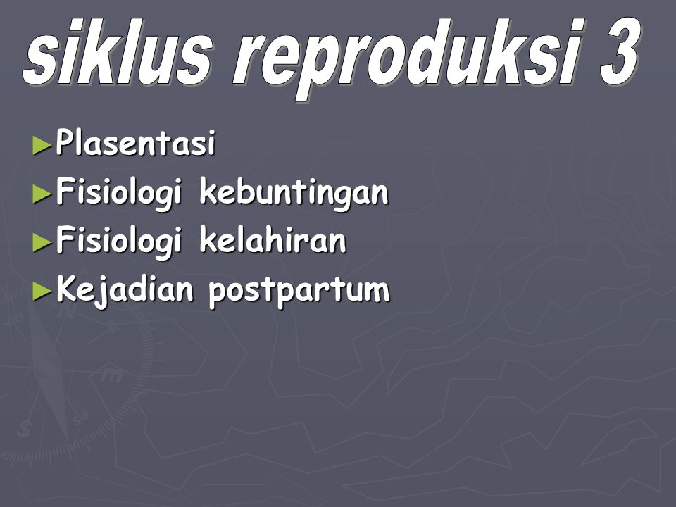 siklus reproduksi 3 Plasentasi Fisiologi kebuntingan Fisiologi kelahiran Kejadian postpartum
