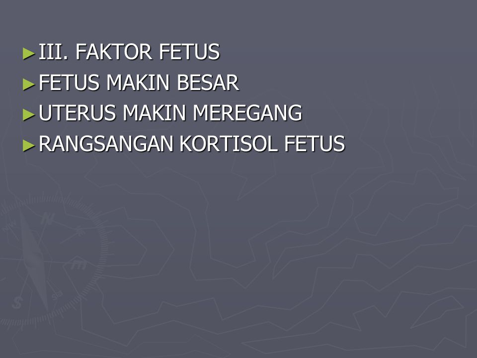 III. FAKTOR FETUS FETUS MAKIN BESAR UTERUS MAKIN MEREGANG RANGSANGAN KORTISOL FETUS