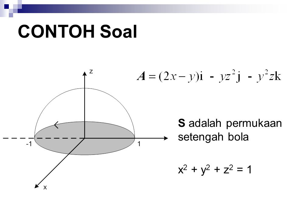 CONTOH Soal S adalah permukaan setengah bola x2 + y2 + z2 = 1