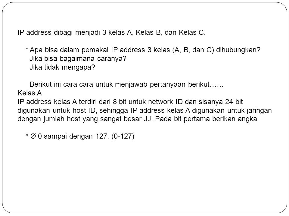 IP address dibagi menjadi 3 kelas A, Kelas B, dan Kelas C.