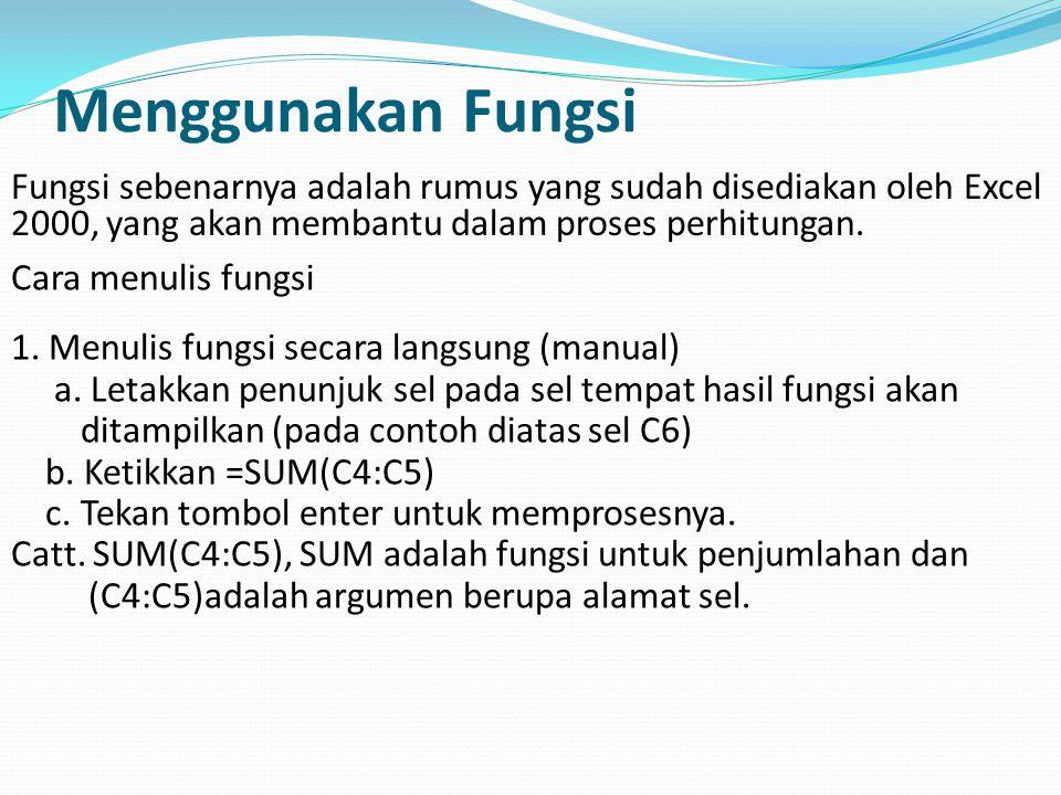 Menggunakan Fungsi Fungsi sebenarnya adalah rumus yang sudah disediakan oleh Excel 2000, yang akan membantu dalam proses perhitungan.