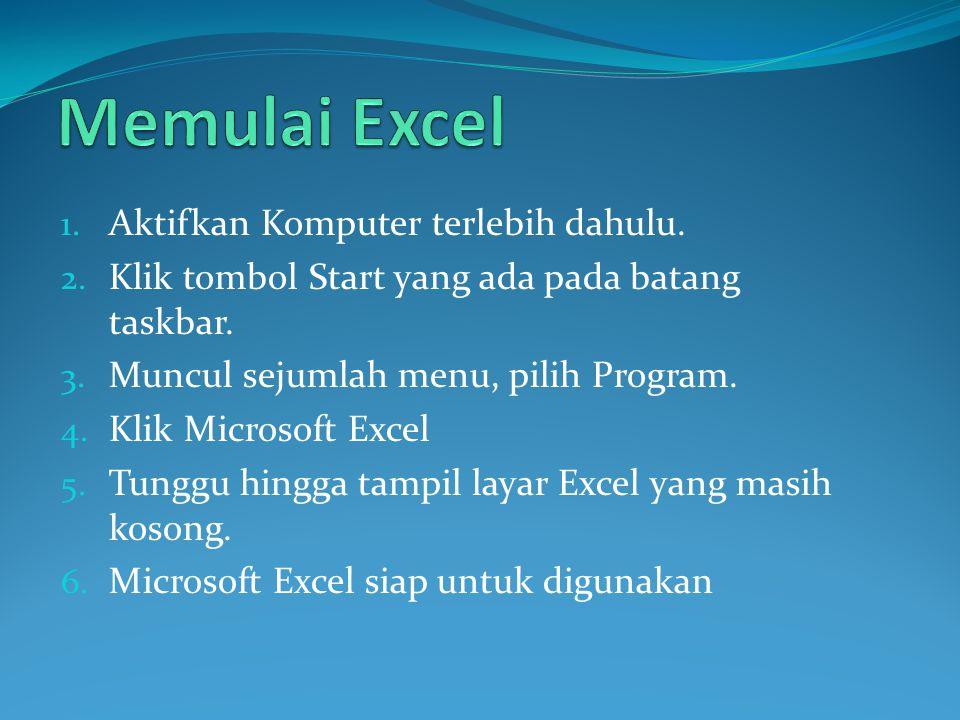 Memulai Excel Aktifkan Komputer terlebih dahulu.