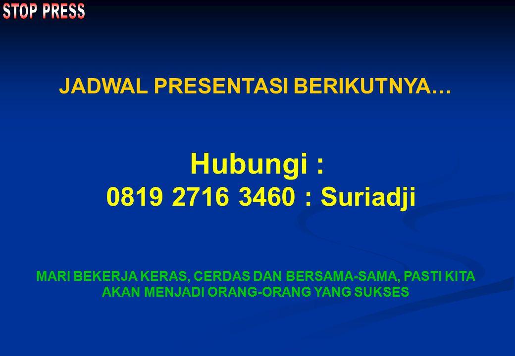 Hubungi : 0819 2716 3460 : Suriadji JADWAL PRESENTASI BERIKUTNYA…