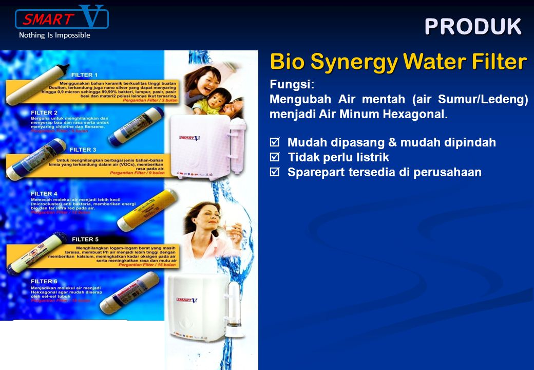 V PRODUK Bio Synergy Water Filter SMART Fungsi: