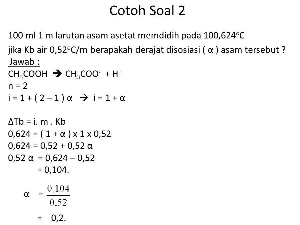 Cotoh Soal 2 100 ml 1 m larutan asam asetat memdidih pada 100,624oC