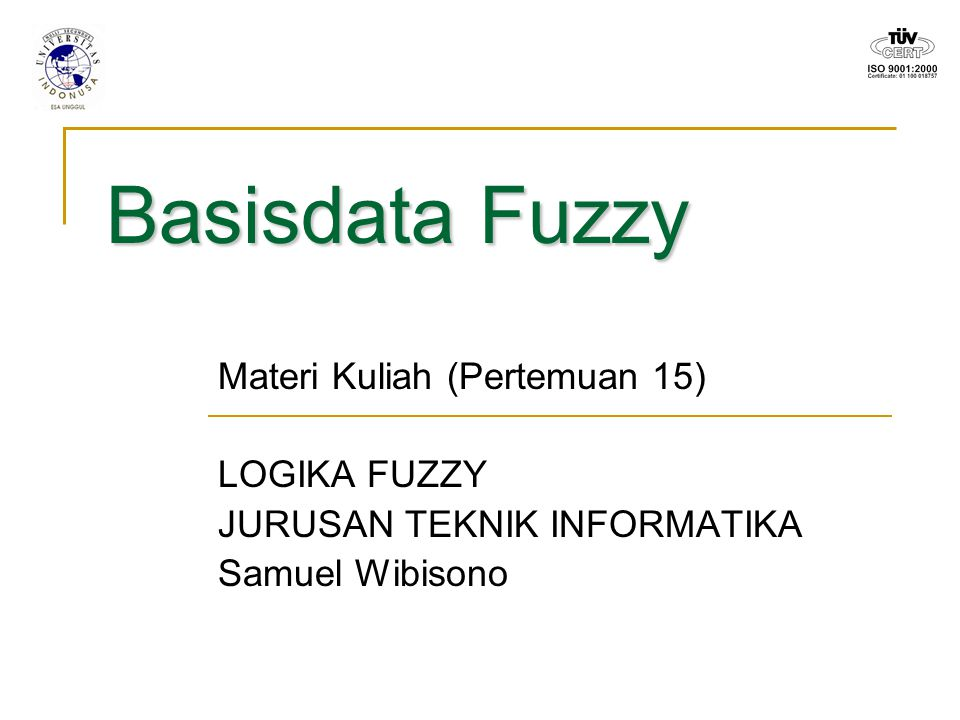 Basisdata Fuzzy Materi Kuliah (Pertemuan 15) LOGIKA FUZZY