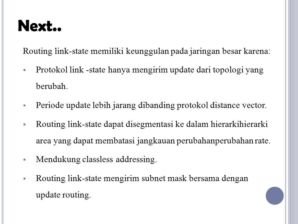 Next.. Routing link-state memiliki keunggulan pada jaringan besar karena: Protokol link -state hanya mengirim update dari topologi yang berubah.