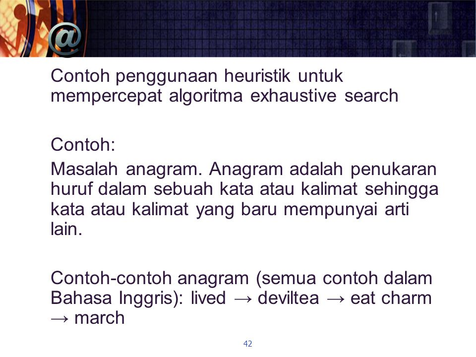 Contoh penggunaan heuristik untuk mempercepat algoritma exhaustive search Contoh: Masalah anagram.