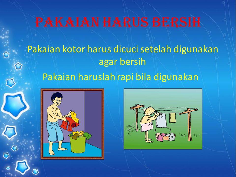 Pakaian Harus Bersih Pakaian kotor harus dicuci setelah digunakan agar bersih Pakaian haruslah rapi bila digunakan