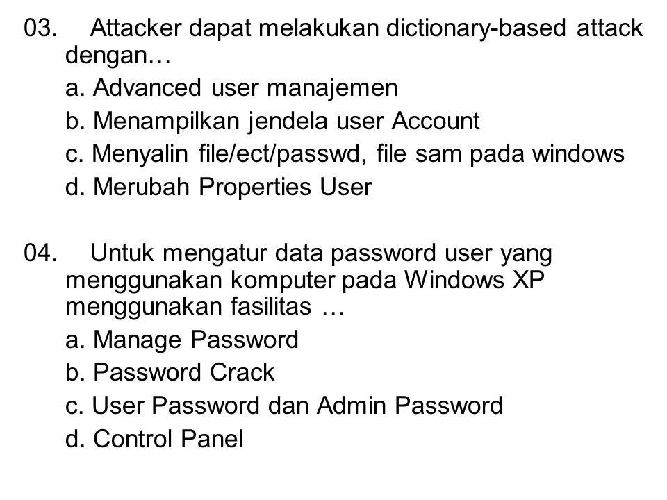 03. Attacker dapat melakukan dictionary-based attack dengan…