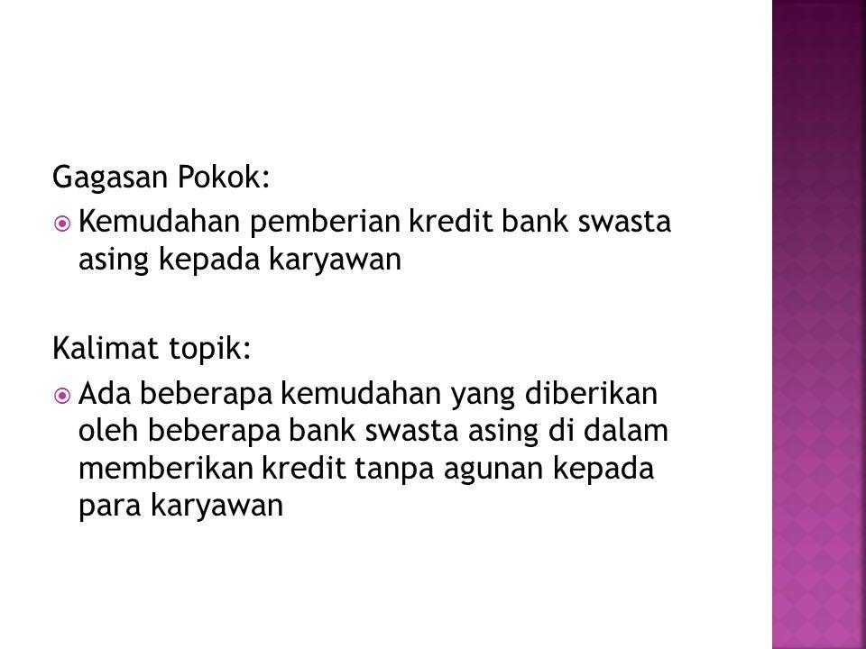 Gagasan Pokok: Kemudahan pemberian kredit bank swasta asing kepada karyawan. Kalimat topik: