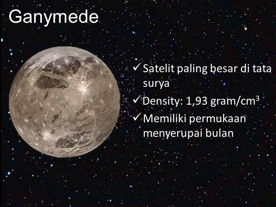 Ganymede Satelit paling besar di tata surya Density: 1,93 gram/cm3