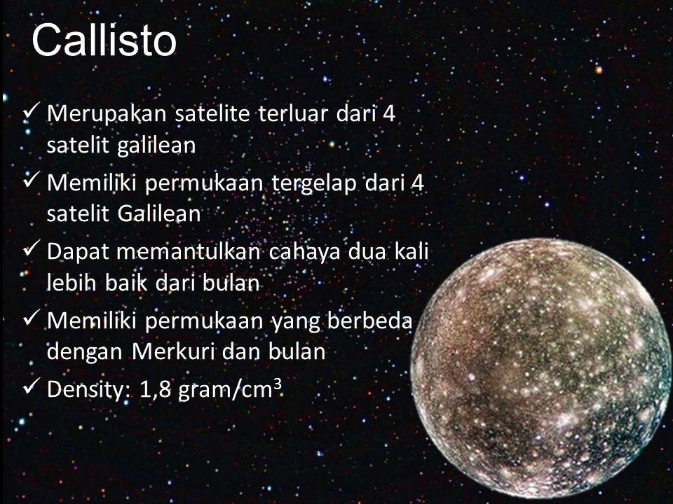 Callisto Merupakan satelite terluar dari 4 satelit galilean