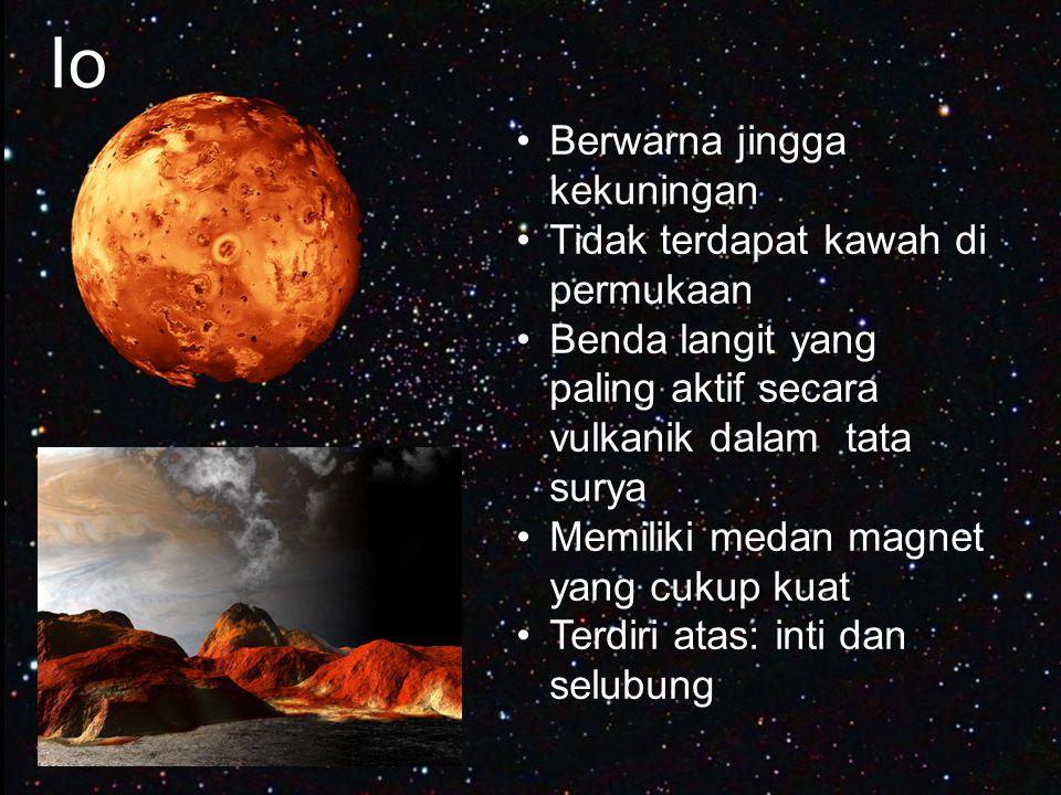 Io Berwarna jingga kekuningan Tidak terdapat kawah di permukaan