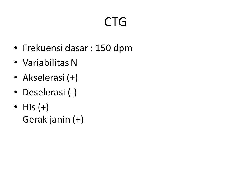 CTG Frekuensi dasar : 150 dpm Variabilitas N Akselerasi (+)