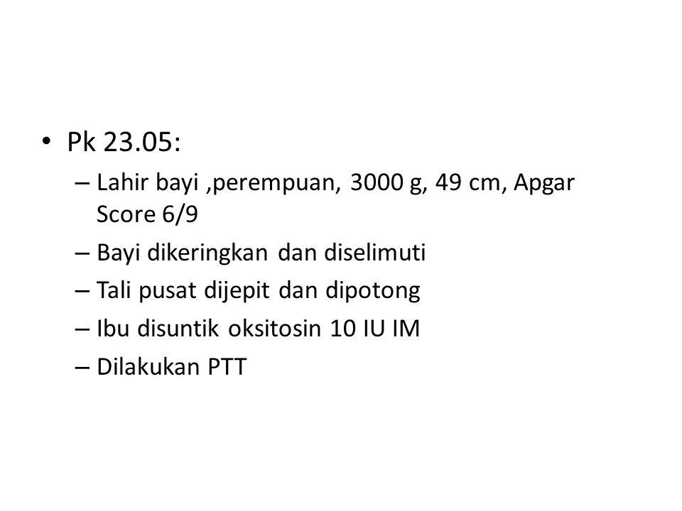 Pk 23.05: Lahir bayi ,perempuan, 3000 g, 49 cm, Apgar Score 6/9