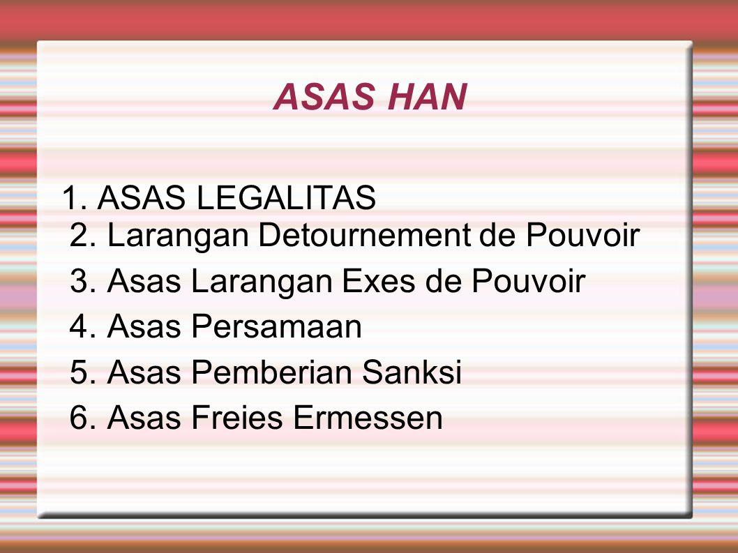 ASAS HAN 1. ASAS LEGALITAS 2. Larangan Detournement de Pouvoir